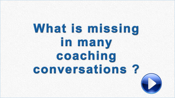 What is missing in many coaching conversations?
